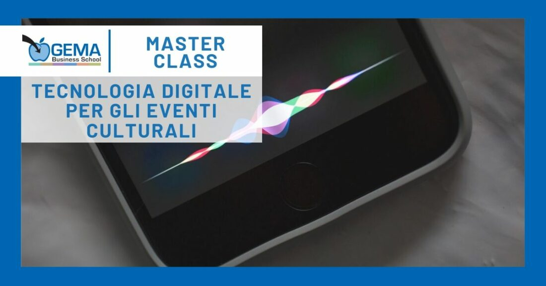 Master Class: Tecnologia Digitale per gli eventi culturali